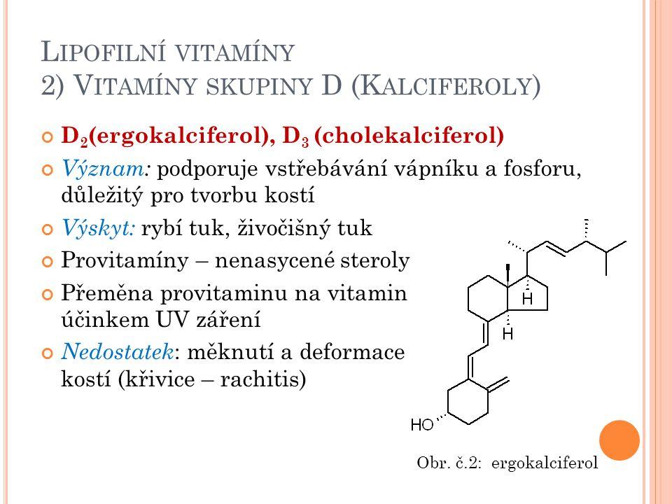 Lipofilní vitamíny 2) Vitamíny skupiny D (Kalciferoly)