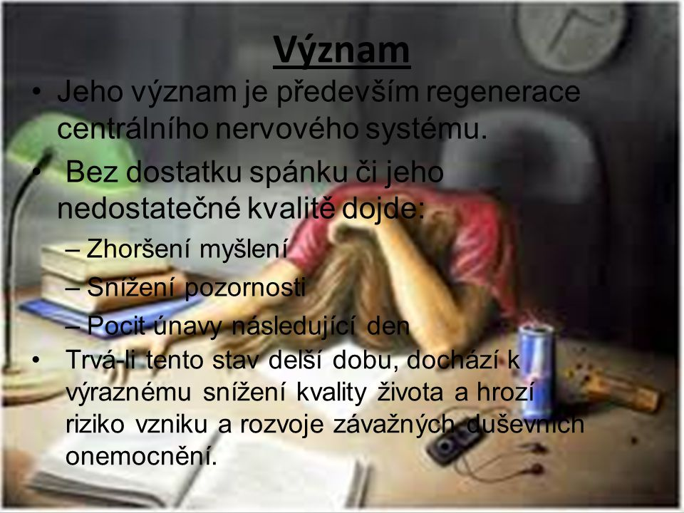 Význam Jeho význam je především regenerace centrálního nervového systému. Bez dostatku spánku či jeho nedostatečné kvalitě dojde: