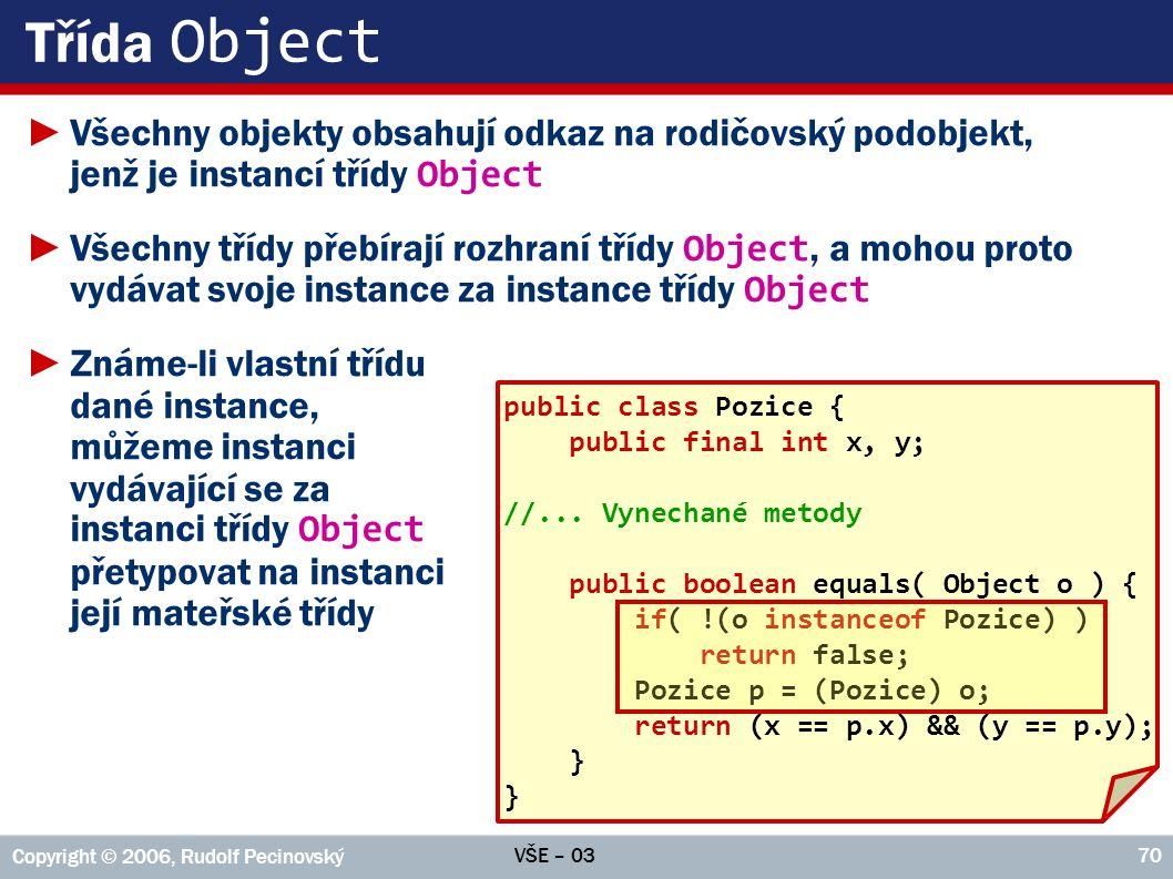 Třída Object Všechny objekty obsahují odkaz na rodičovský podobjekt, jenž je instancí třídy Object.