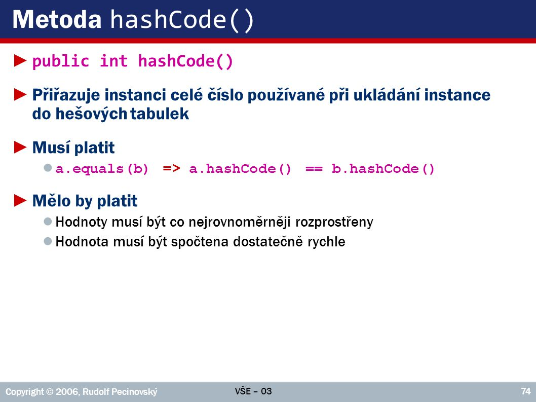 Metoda hashCode() public int hashCode()
