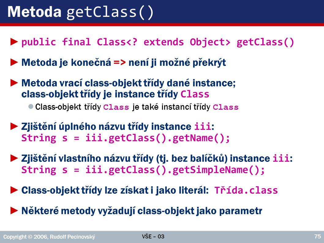 Metoda getClass() public final Class< extends Object> getClass() Metoda je konečná => není ji možné překrýt.
