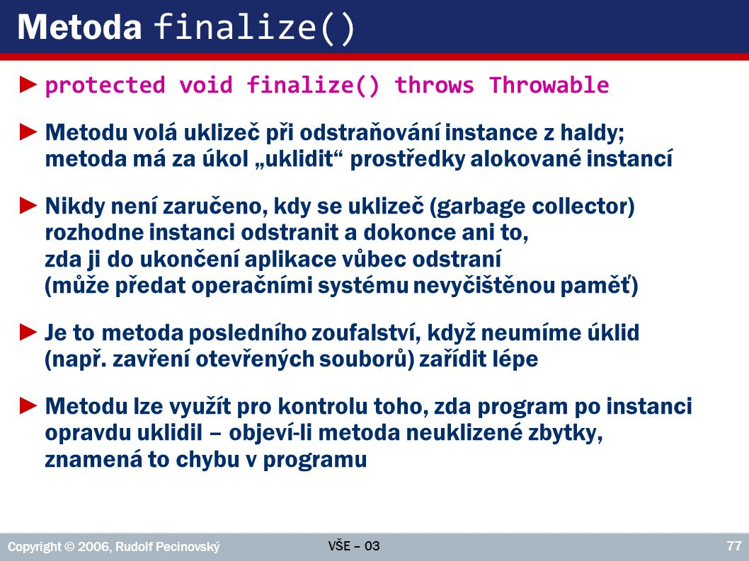 Metoda finalize() protected void finalize() throws Throwable