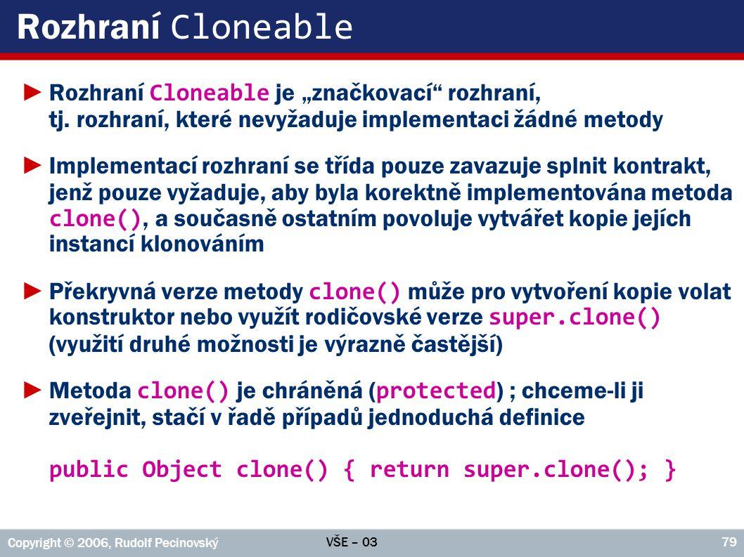 """Rozhraní Cloneable Rozhraní Cloneable je """"značkovací rozhraní, tj. rozhraní, které nevyžaduje implementaci žádné metody."""