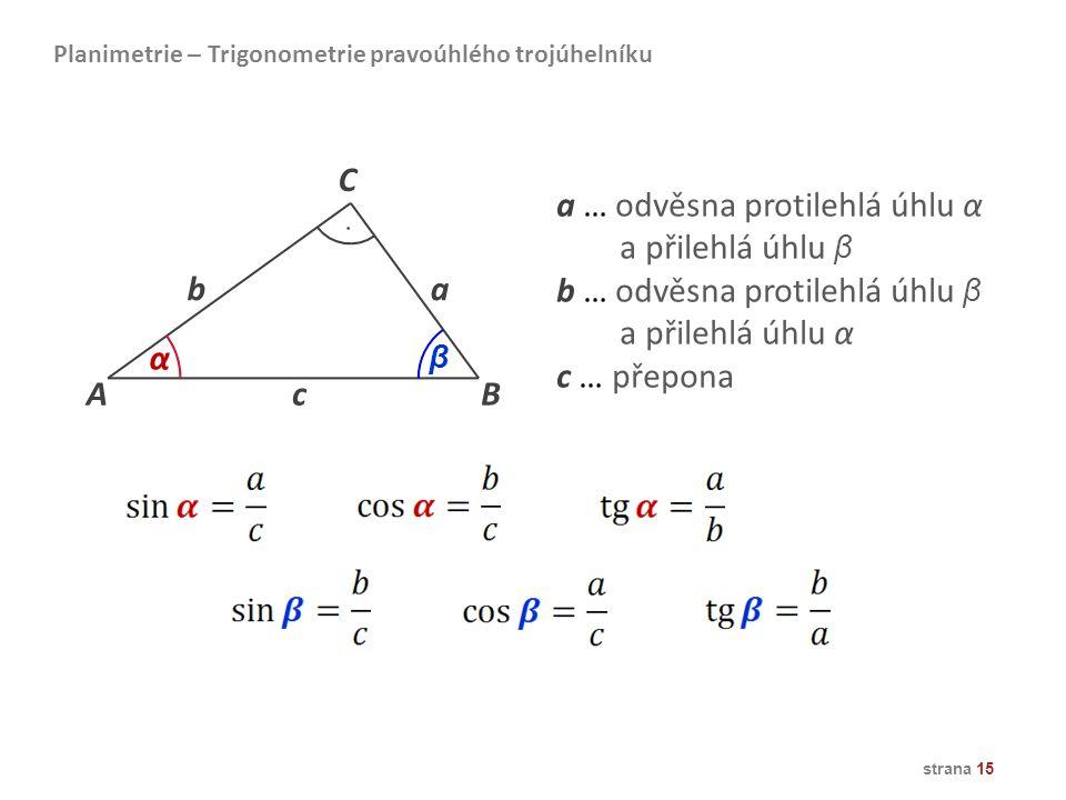 a … odvěsna protilehlá úhlu α a přilehlá úhlu β
