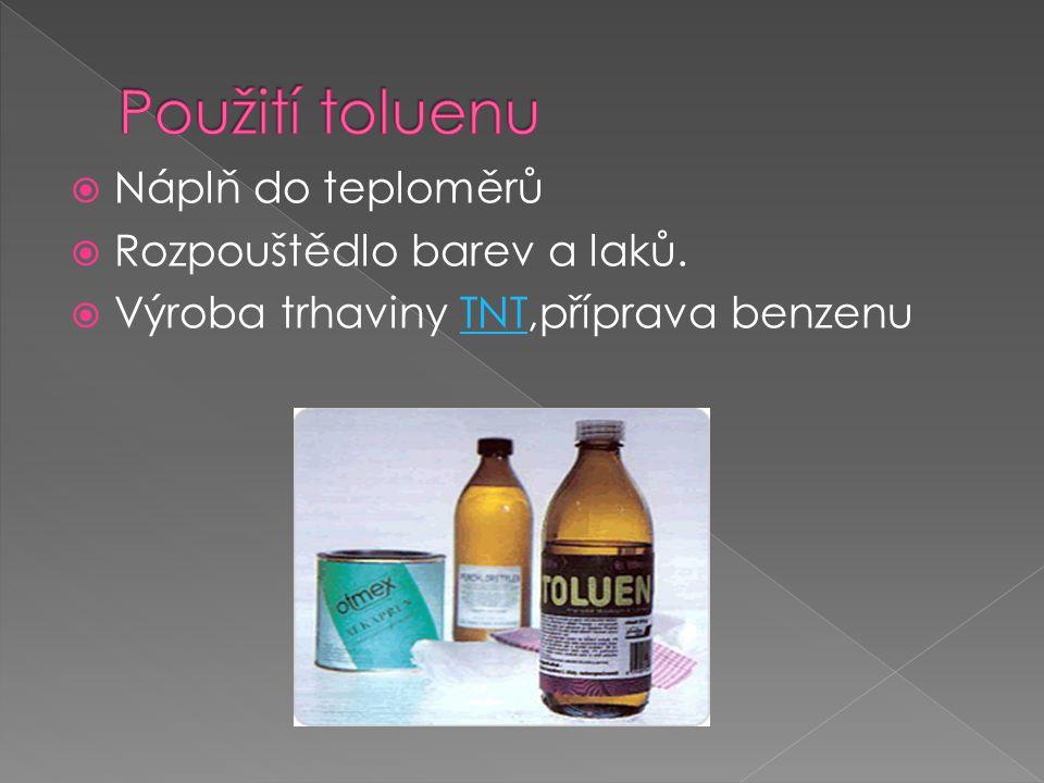 Použití toluenu Náplň do teploměrů Rozpouštědlo barev a laků.