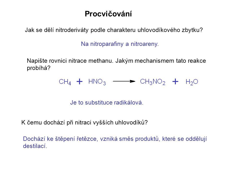 Procvičování Jak se dělí nitroderiváty podle charakteru uhlovodíkového zbytku Na nitroparafiny a nitroareny.