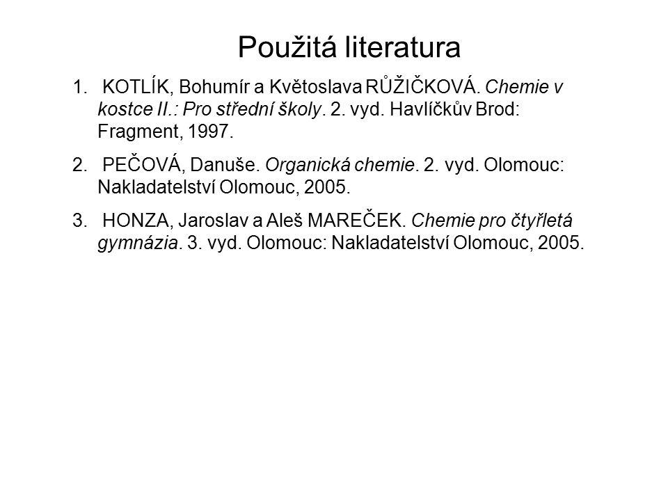 Použitá literatura KOTLÍK, Bohumír a Květoslava RŮŽIČKOVÁ. Chemie v kostce II.: Pro střední školy. 2. vyd. Havlíčkův Brod: Fragment, 1997.