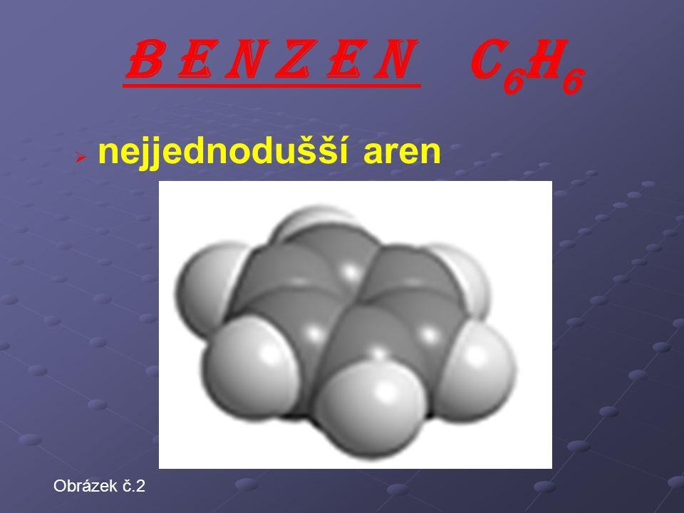 B E N Z E N C6H6 nejjednodušší aren Obrázek č.2