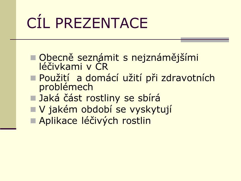 CÍL PREZENTACE Obecně seznámit s nejznámějšími léčivkami v ČR