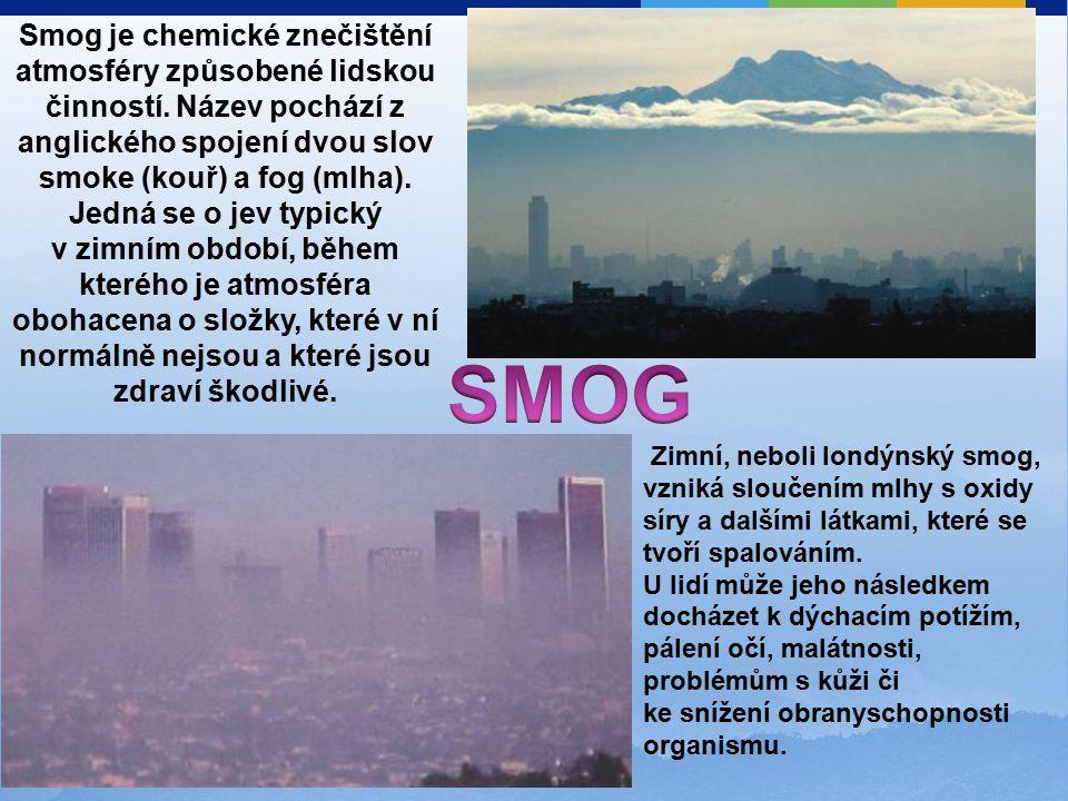 Smog je chemické znečištění atmosféry způsobené lidskou činností