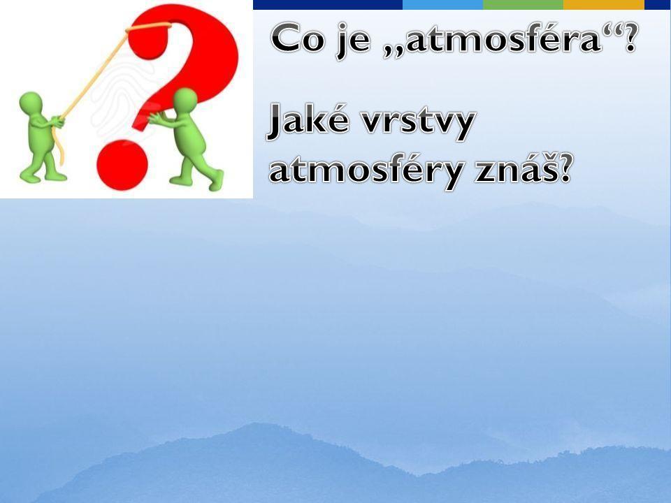 """Co je """"atmosféra Jaké vrstvy atmosféry znáš"""