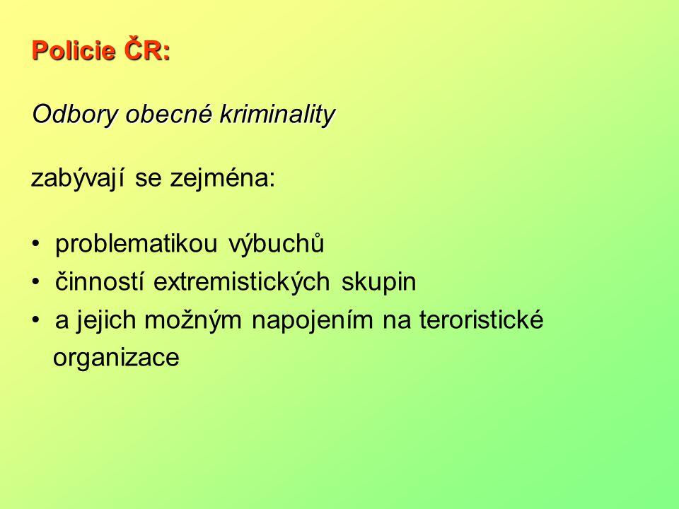 Policie ČR: Odbory obecné kriminality. zabývají se zejména: problematikou výbuchů. činností extremistických skupin.