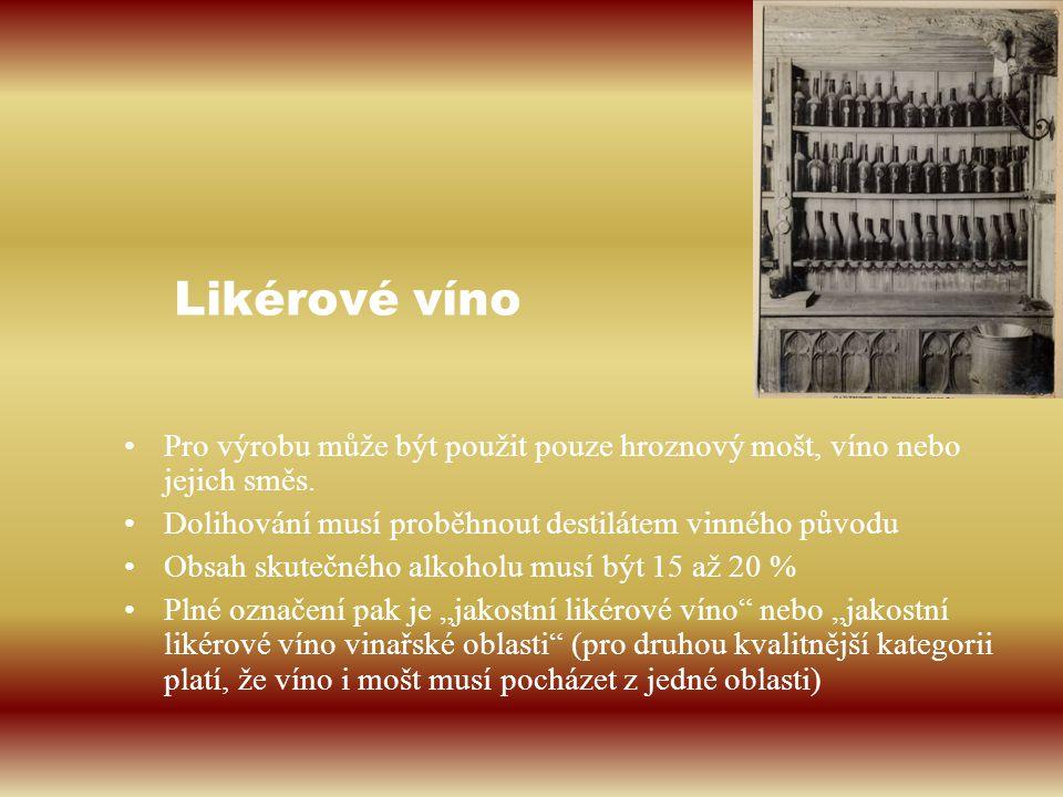 Likérové víno Pro výrobu může být použit pouze hroznový mošt, víno nebo jejich směs. Dolihování musí proběhnout destilátem vinného původu.