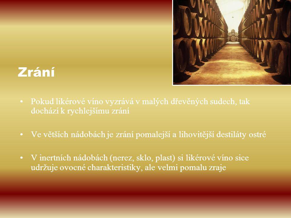 Zrání Pokud likérové víno vyzrává v malých dřevěných sudech, tak dochází k rychlejšímu zrání.