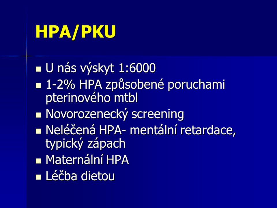HPA/PKU U nás výskyt 1:6000. 1-2% HPA způsobené poruchami pterinového mtbl. Novorozenecký screening.