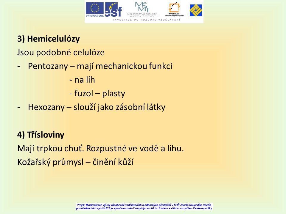 3) Hemicelulózy Jsou podobné celulóze. Pentozany – mají mechanickou funkci. - na líh. - fuzol – plasty.
