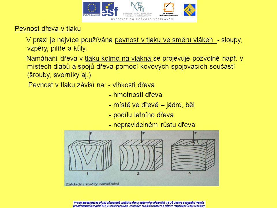 Pevnost dřeva v tlaku V praxi je nejvíce používána pevnost v tlaku ve směru vláken - sloupy, vzpěry, pilíře a kůly.
