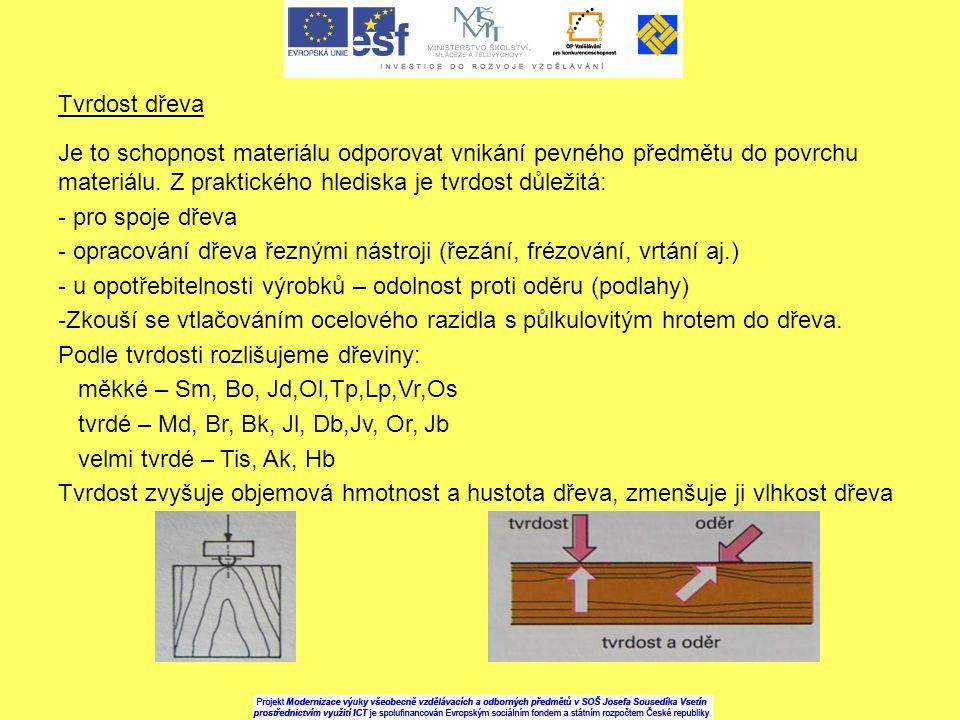 Tvrdost dřeva Je to schopnost materiálu odporovat vnikání pevného předmětu do povrchu materiálu. Z praktického hlediska je tvrdost důležitá: