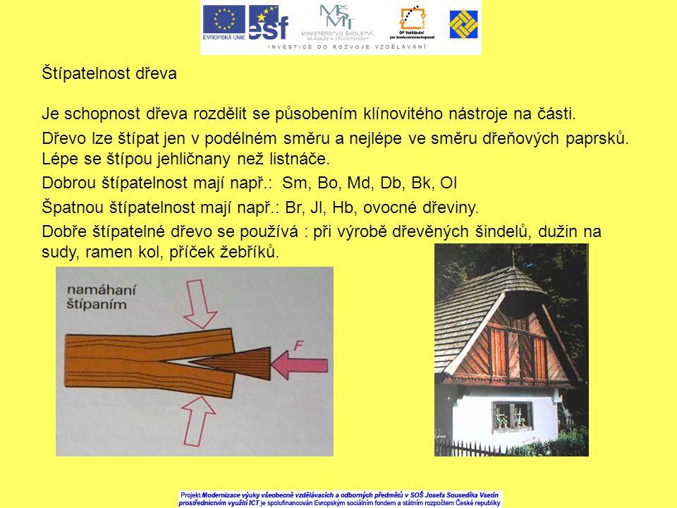 Štípatelnost dřeva Je schopnost dřeva rozdělit se působením klínovitého nástroje na části.