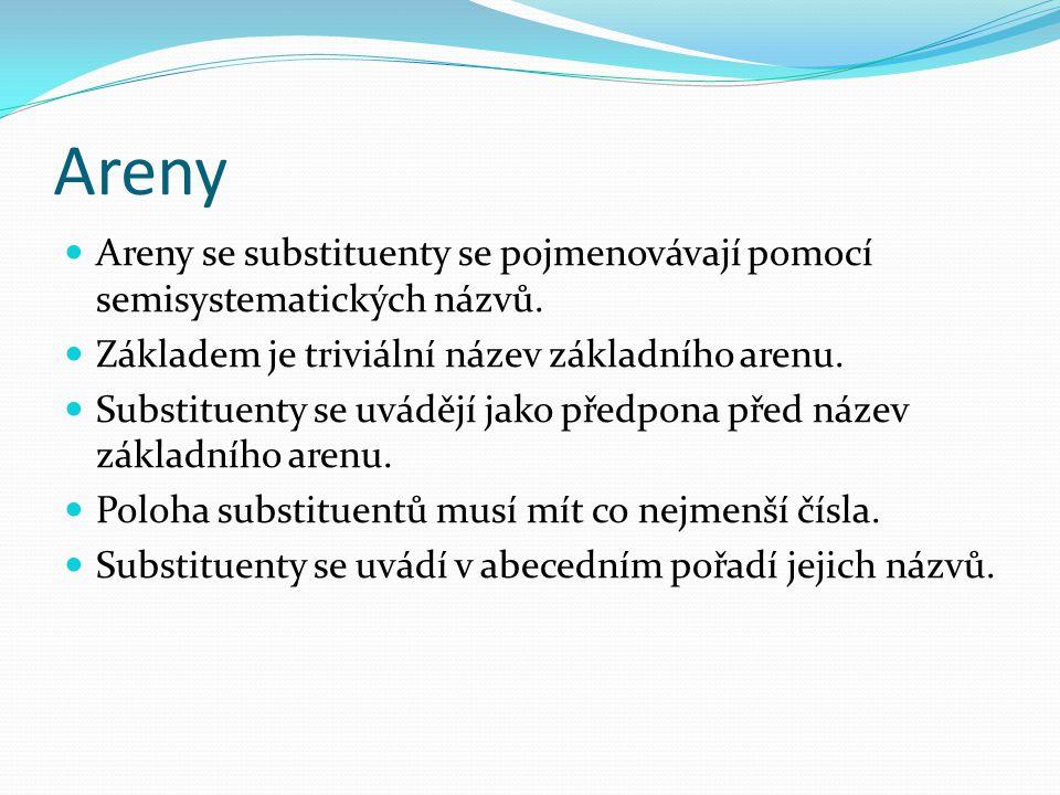 Areny Areny se substituenty se pojmenovávají pomocí semisystematických názvů. Základem je triviální název základního arenu.