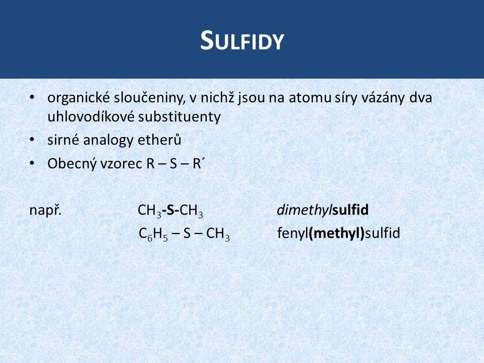 Sulfidy organické sloučeniny, v nichž jsou na atomu síry vázány dva uhlovodíkové substituenty. sirné analogy etherů.