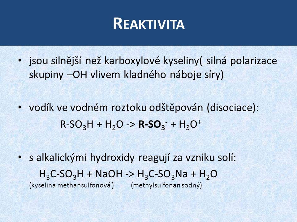 Reaktivita jsou silnější než karboxylové kyseliny( silná polarizace skupiny –OH vlivem kladného náboje síry)