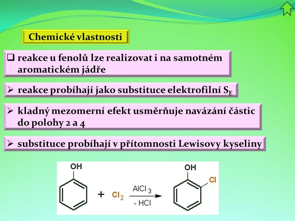 Chemické vlastnosti reakce u fenolů lze realizovat i na samotném aromatickém jádře. reakce probíhají jako substituce elektrofilní SE.