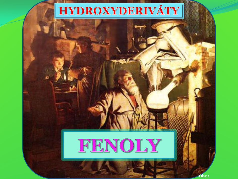 Hydroxyderiváty FENOLY Obr.1
