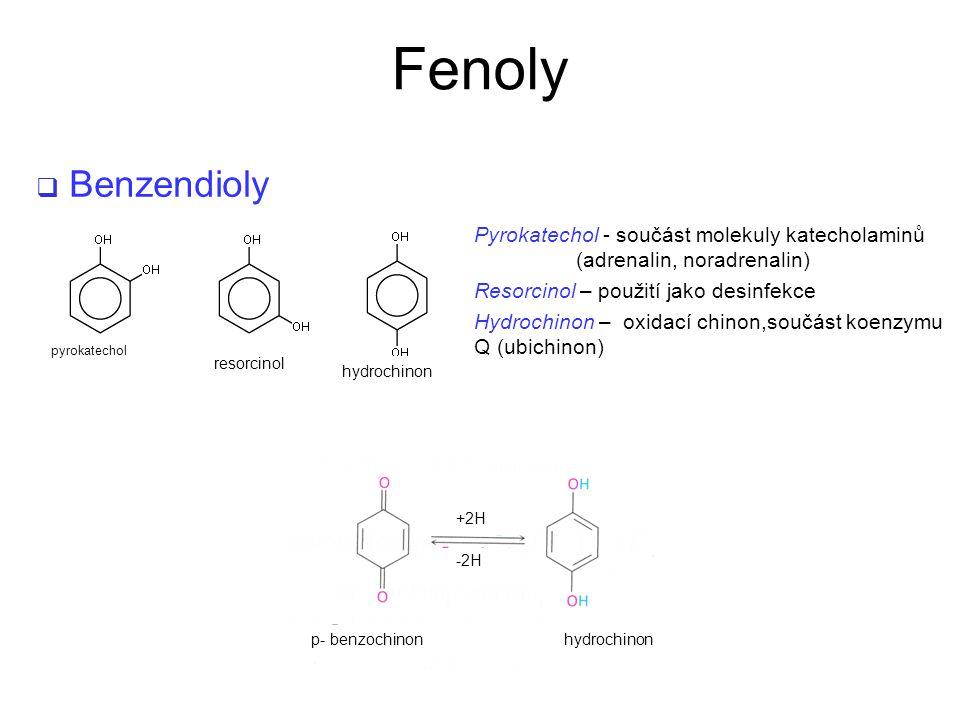 Fenoly Benzendioly. Pyrokatechol - součást molekuly katecholaminů (adrenalin, noradrenalin) Resorcinol – použití jako desinfekce.