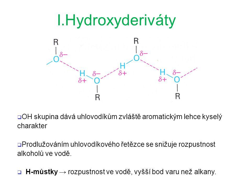 I.Hydroxyderiváty OH skupina dává uhlovodíkům zvláště aromatickým lehce kyselý charakter.