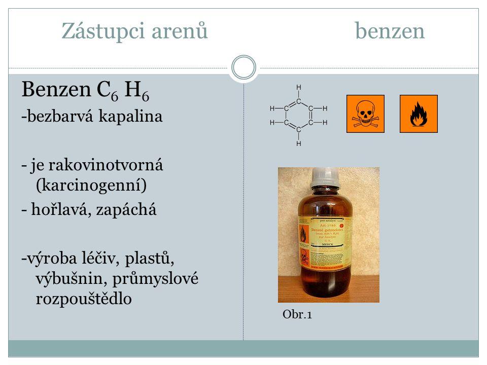 Zástupci arenů benzen Benzen C6 H6 -bezbarvá kapalina