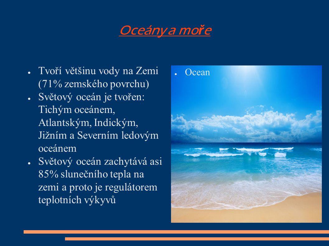 Oceány a moře Tvoří většinu vody na Zemi (71% zemského povrchu)