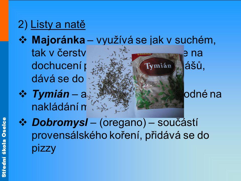 2) Listy a natě Majoránka – využívá se jak v suchém, tak v čerstvém stavu. Používá se na dochucení polévek, omáček, gulášů, dává se do bramboráků.