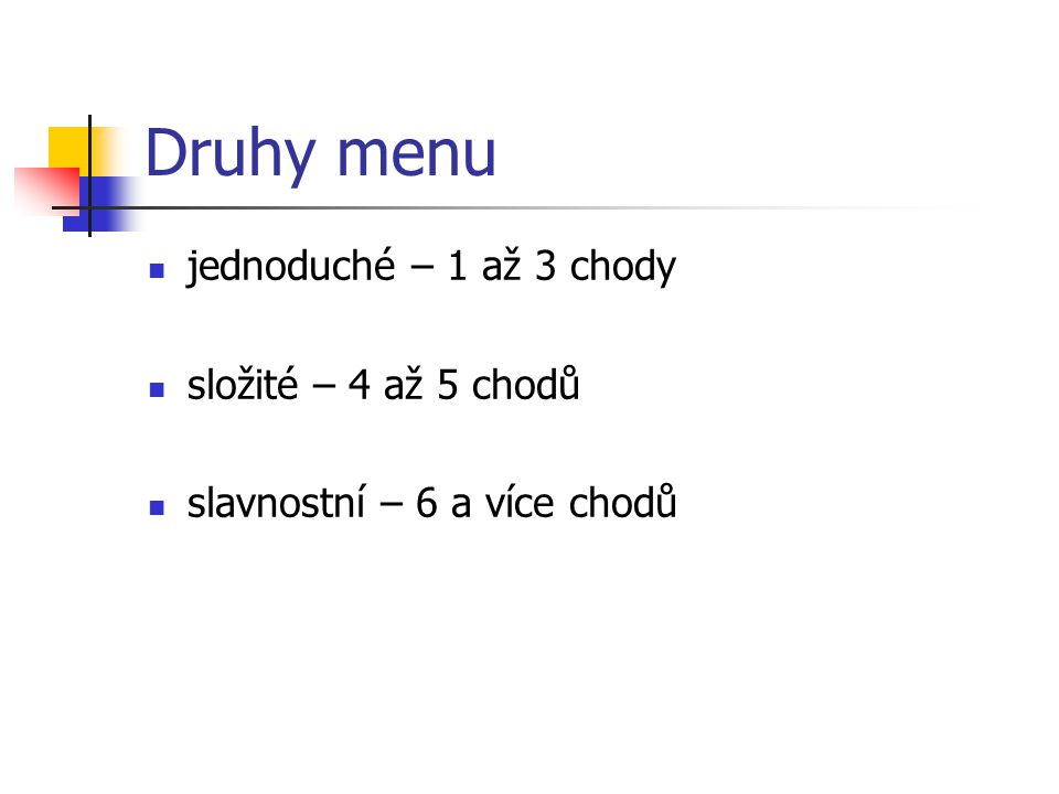 Druhy menu jednoduché – 1 až 3 chody složité – 4 až 5 chodů