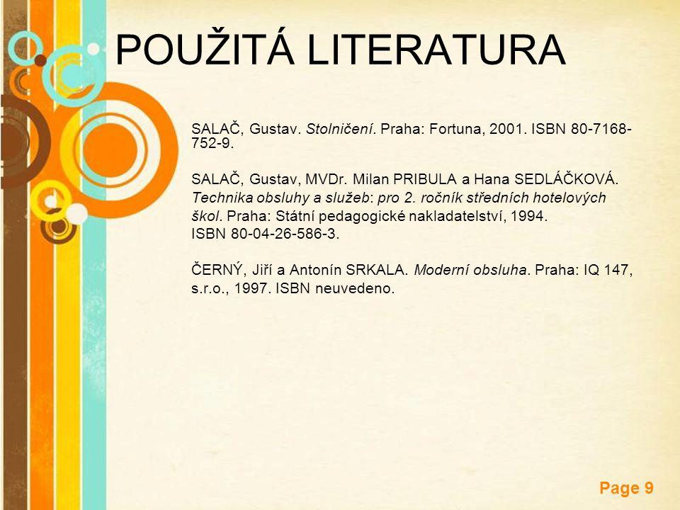 POUŽITÁ LITERATURA SALAČ, Gustav. Stolničení. Praha: Fortuna, 2001. ISBN 80-7168-752-9. SALAČ, Gustav, MVDr. Milan PRIBULA a Hana SEDLÁČKOVÁ.