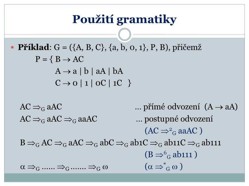 Použití gramatiky Příklad: G = ({A, B, C}, {a, b, 0, 1}, P, B), přičemž. P = { B  AC. A  a | b | aA | bA.