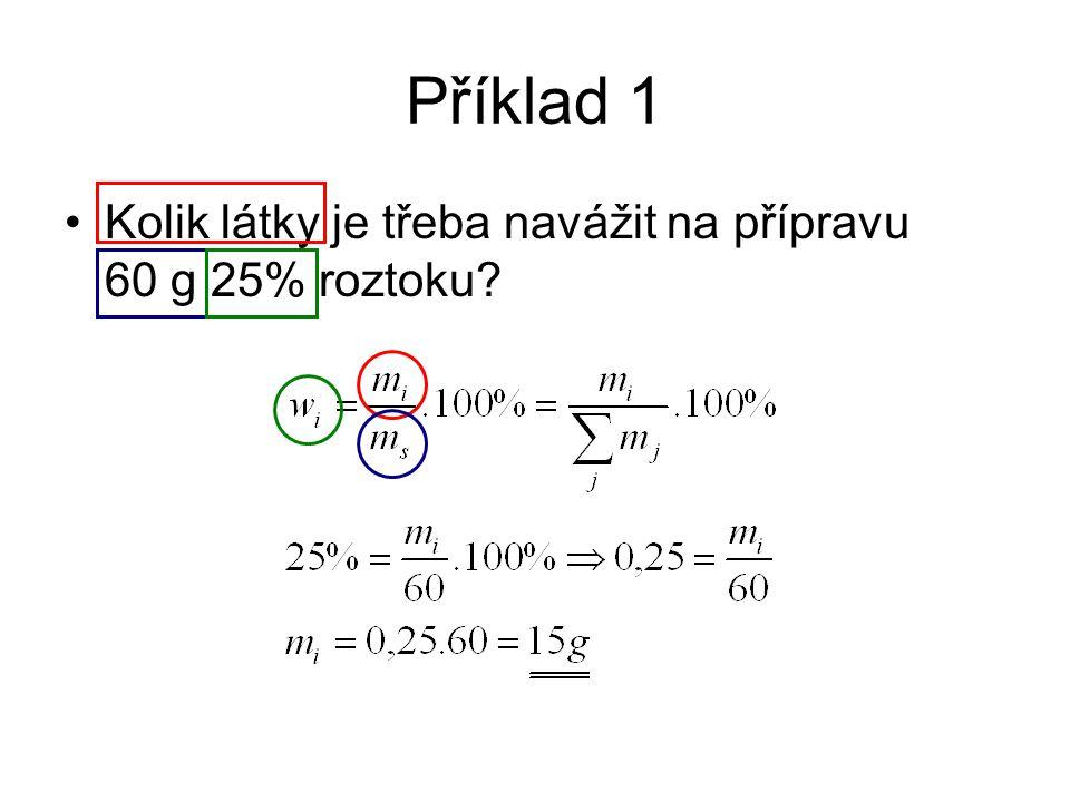 Příklad 1 Kolik látky je třeba navážit na přípravu 60 g 25% roztoku