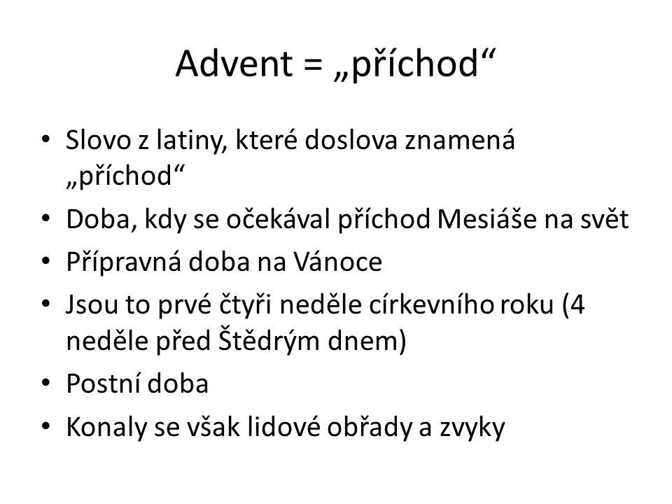"""Advent = """"příchod Slovo z latiny, které doslova znamená """"příchod"""