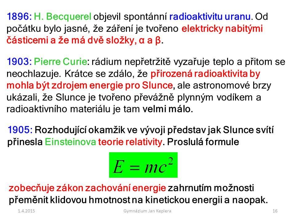 1896: H. Becquerel objevil spontánní radioaktivitu uranu