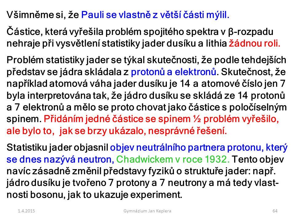 Všimněme si, že Pauli se vlastně z větší části mýlil.