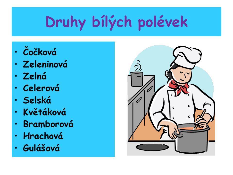 Druhy bílých polévek Čočková Zeleninová Zelná Celerová Selská