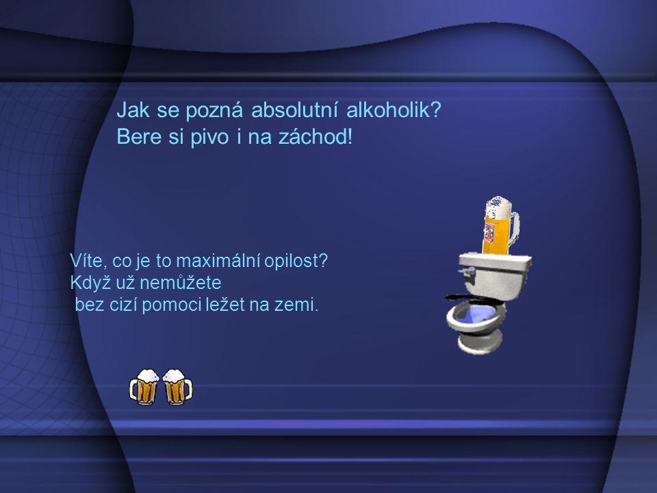 Jak se pozná absolutní alkoholik Bere si pivo i na záchod!