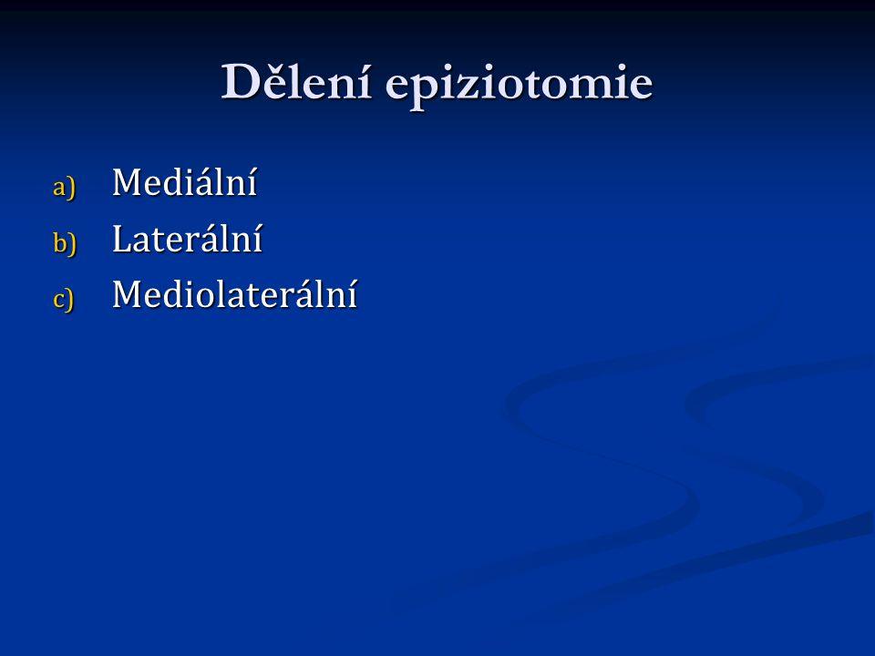 Dělení epiziotomie Mediální Laterální Mediolaterální
