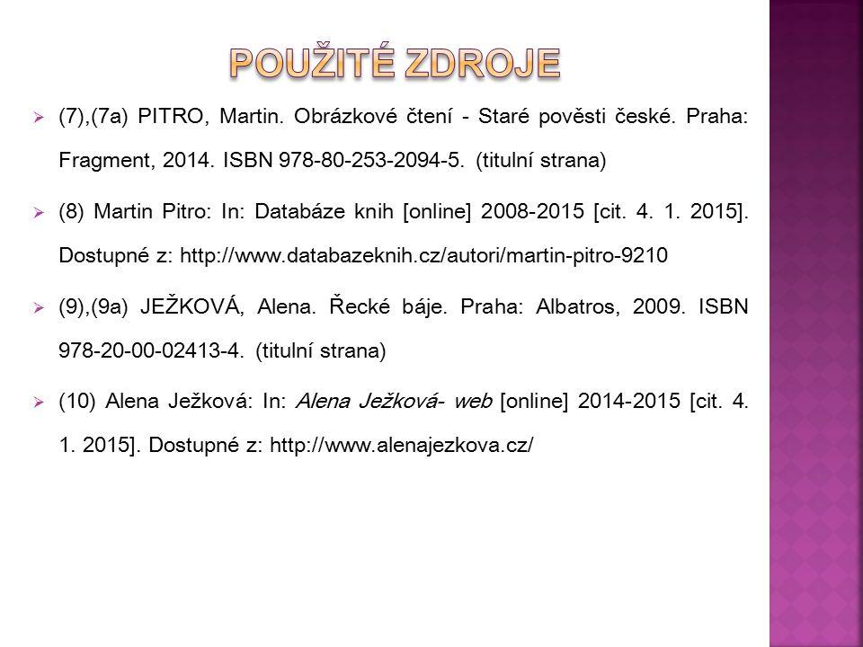 Použité Zdroje (7),(7a) PITRO, Martin. Obrázkové čtení - Staré pověsti české. Praha: Fragment, 2014. ISBN 978-80-253-2094-5. (titulní strana)