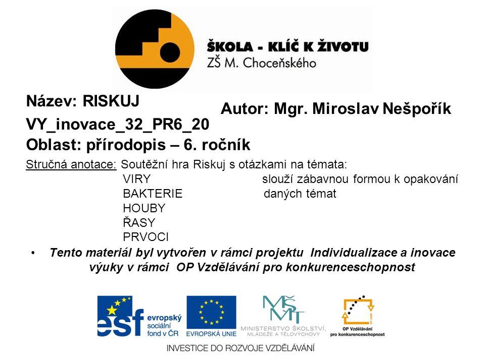 Autor: Mgr. Miroslav Nešpořík Název: RISKUJ VY_inovace_32_PR6_20