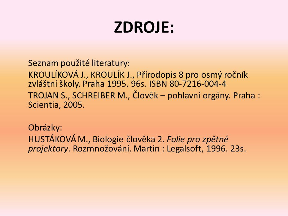 ZDROJE: Seznam použité literatury: KROULÍKOVÁ J., KROULÍK J., Přírodopis 8 pro osmý ročník zvláštní školy. Praha 1995. 96s. ISBN 80-7216-004-4.