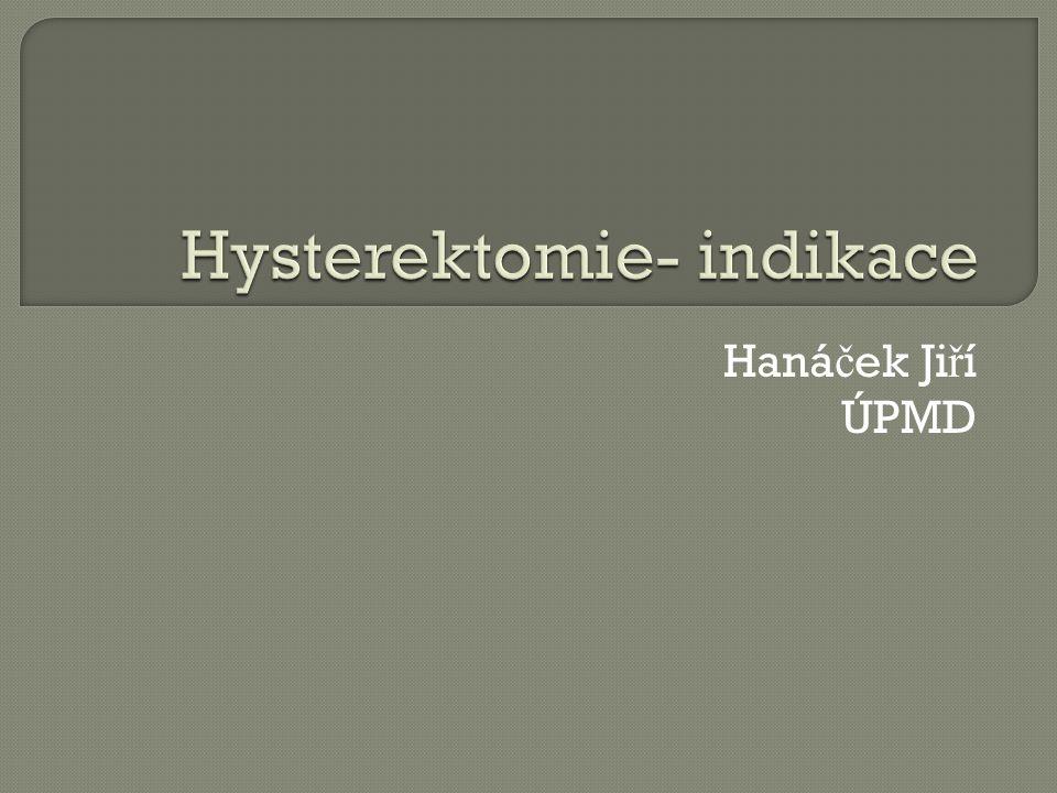 Hysterektomie- indikace