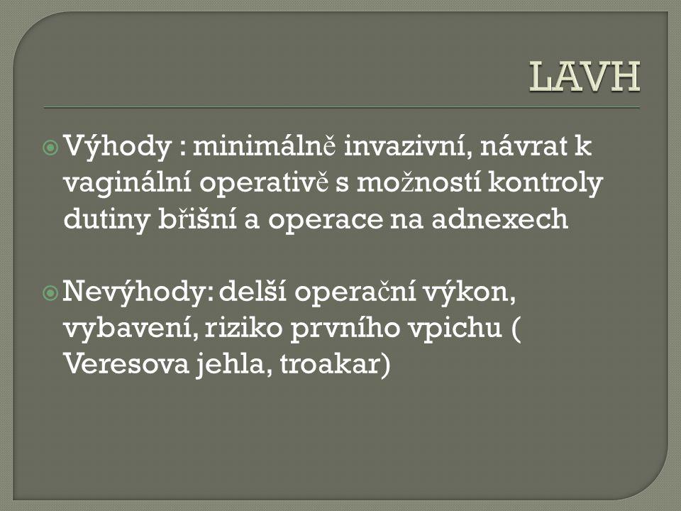 LAVH Výhody : minimálně invazivní, návrat k vaginální operativě s možností kontroly dutiny břišní a operace na adnexech.