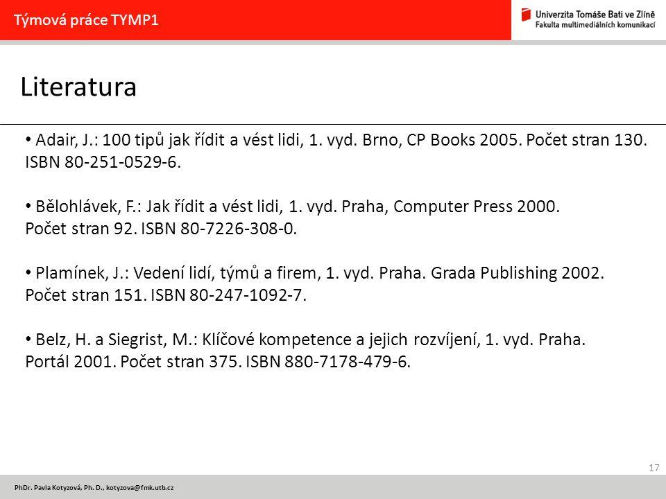Týmová práce TYMP1 Literatura. Adair, J.: 100 tipů jak řídit a vést lidi, 1. vyd. Brno, CP Books 2005. Počet stran 130. ISBN 80-251-0529-6.