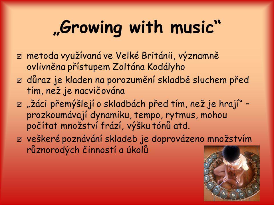 """""""Growing with music metoda využívaná ve Velké Británii, významně ovlivněna přístupem Zoltána Kodályho."""